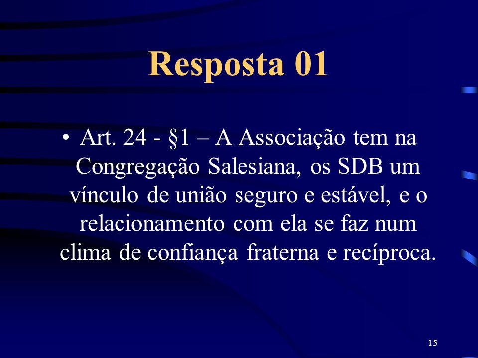 15 Resposta 01 Art. 24 - §1 – A Associação tem na Congregação Salesiana, os SDB um vínculo de união seguro e estável, e o relacionamento com ela se fa