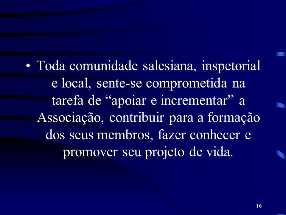 16 Toda comunidade salesiana, inspetorial e local, sente-se comprometida na tarefa de apoiar e incrementar a Associação, contribuir para a formação do