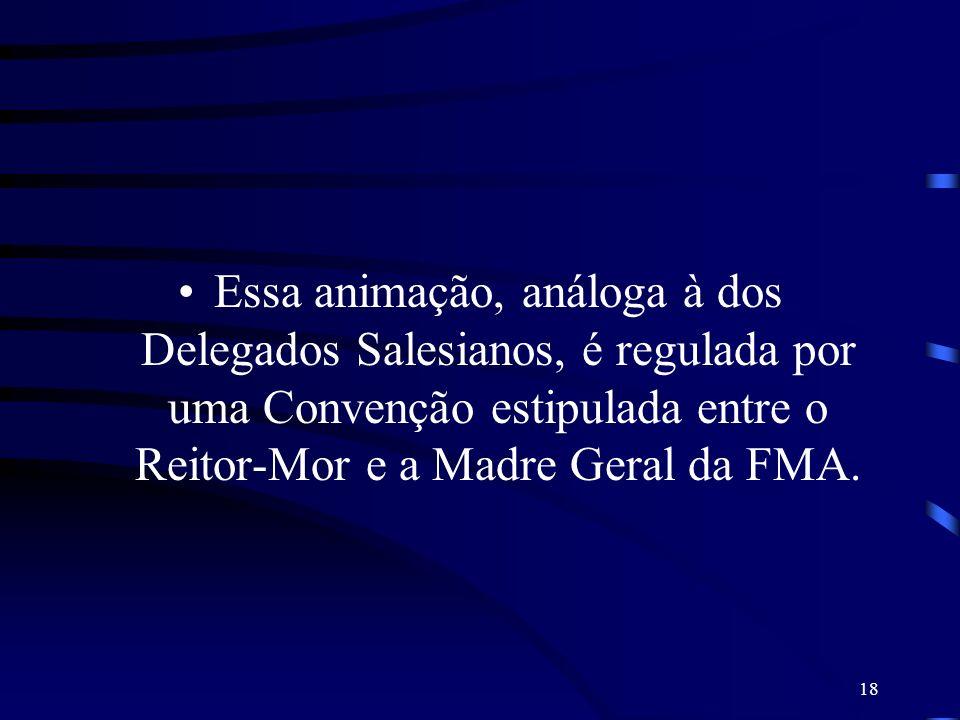 18 Essa animação, análoga à dos Delegados Salesianos, é regulada por uma Convenção estipulada entre o Reitor-Mor e a Madre Geral da FMA.