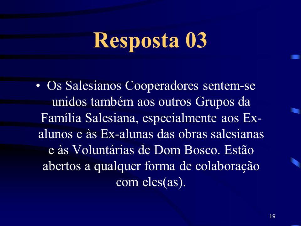 19 Resposta 03 Os Salesianos Cooperadores sentem-se unidos também aos outros Grupos da Família Salesiana, especialmente aos Ex- alunos e às Ex-alunas