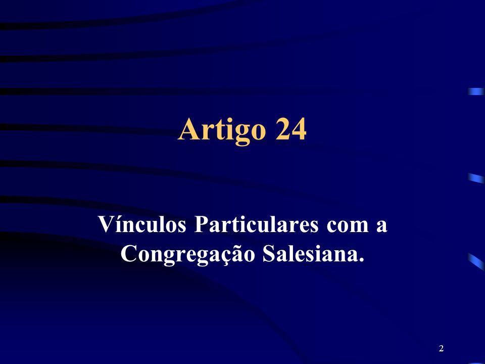 2 Artigo 24 Vínculos Particulares com a Congregação Salesiana.