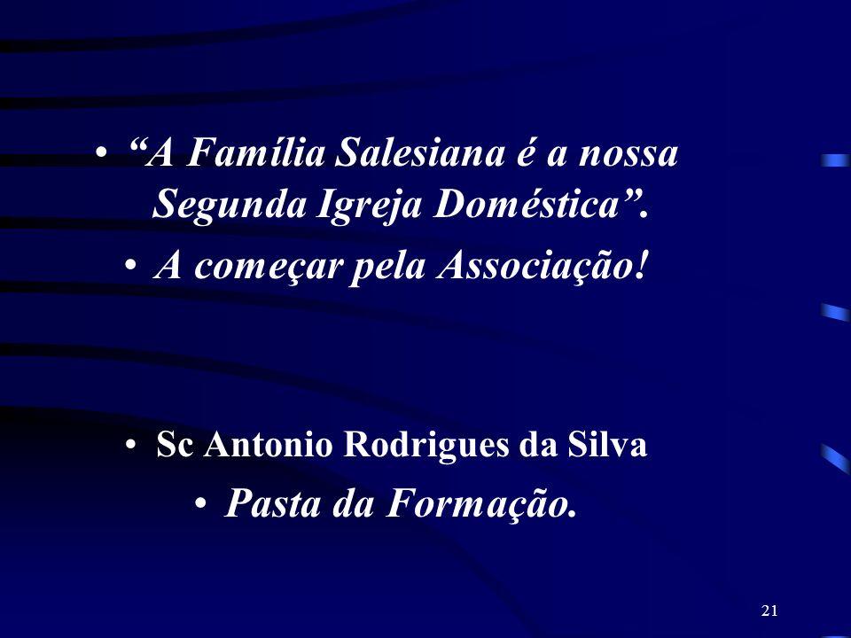 21 A Família Salesiana é a nossa Segunda Igreja Doméstica. A começar pela Associação! Sc Antonio Rodrigues da Silva Pasta da Formação.