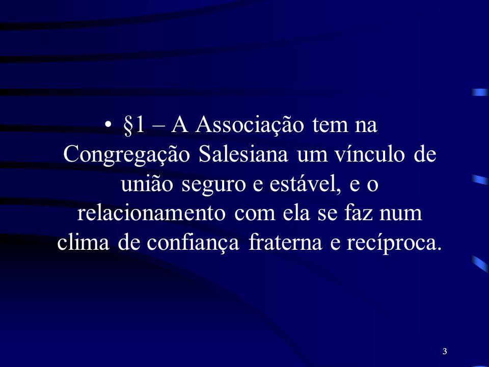 3 §1 – A Associação tem na Congregação Salesiana um vínculo de união seguro e estável, e o relacionamento com ela se faz num clima de confiança frater