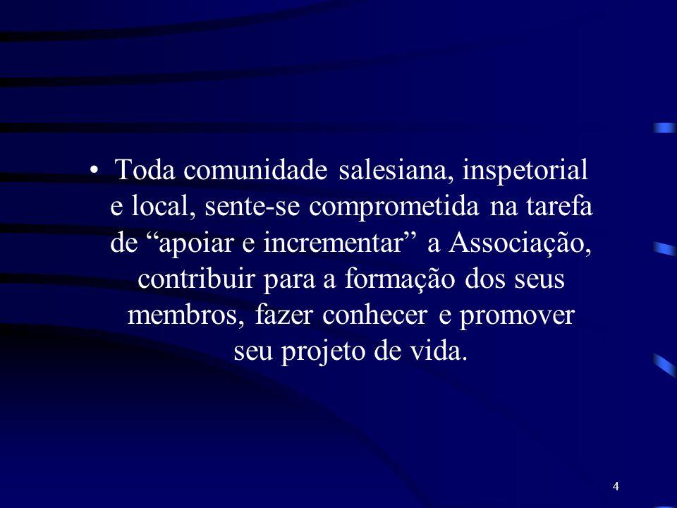 4 Toda comunidade salesiana, inspetorial e local, sente-se comprometida na tarefa de apoiar e incrementar a Associação, contribuir para a formação dos