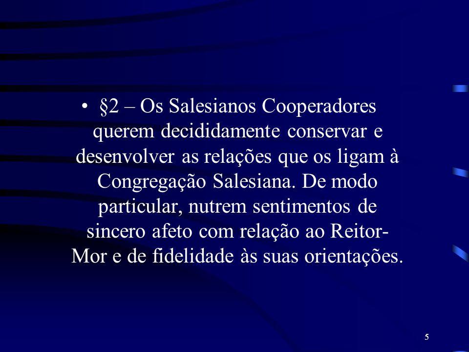 5 §2 – Os Salesianos Cooperadores querem decididamente conservar e desenvolver as relações que os ligam à Congregação Salesiana. De modo particular, n