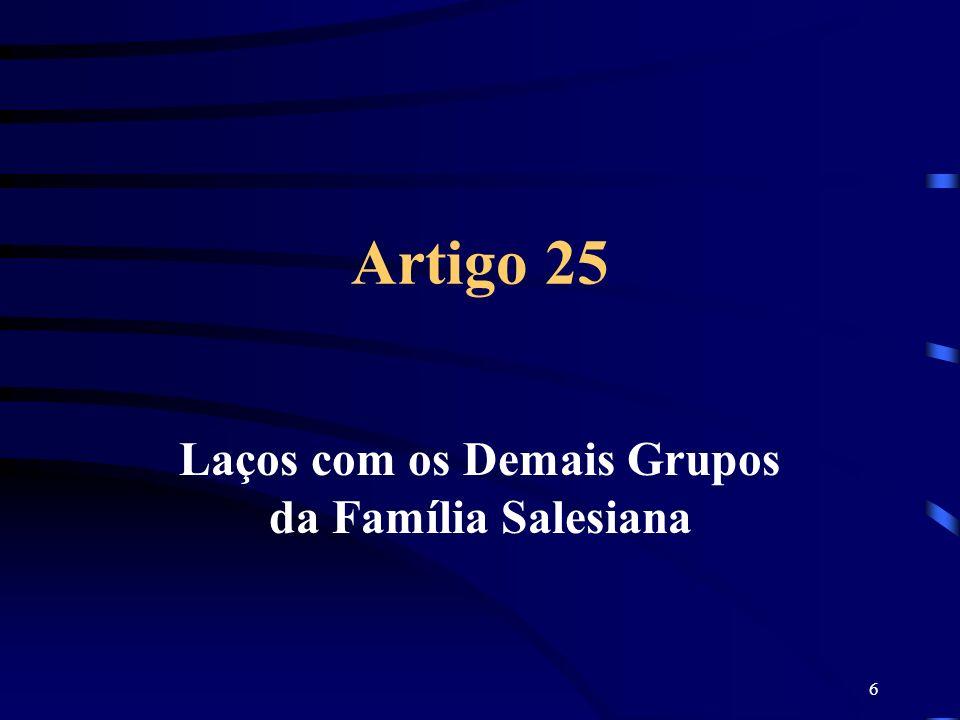 6 Artigo 25 Laços com os Demais Grupos da Família Salesiana