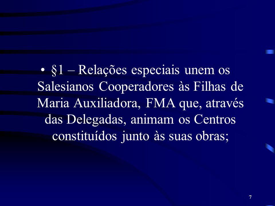 7 §1 – Relações especiais unem os Salesianos Cooperadores às Filhas de Maria Auxiliadora, FMA que, através das Delegadas, animam os Centros constituíd
