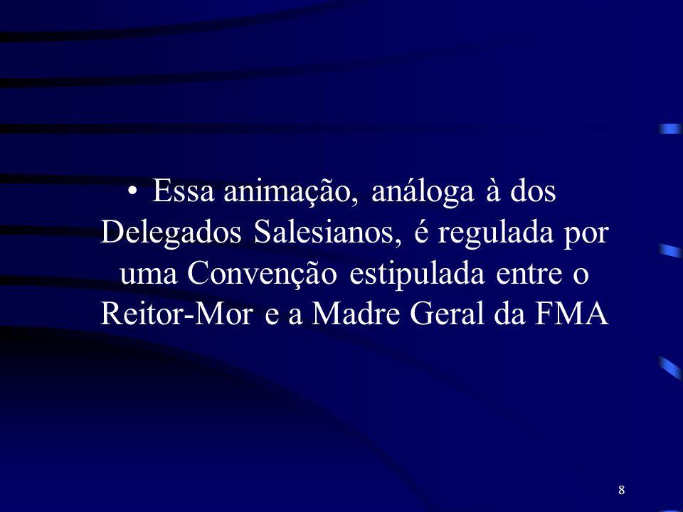 8 Essa animação, análoga à dos Delegados Salesianos, é regulada por uma Convenção estipulada entre o Reitor-Mor e a Madre Geral da FMA