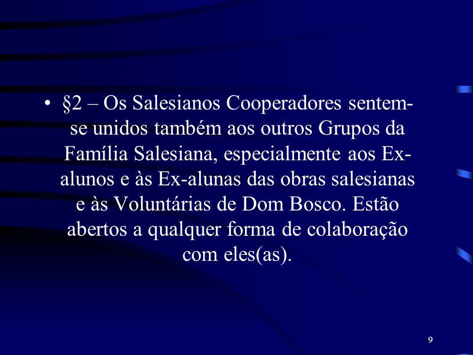 9 §2 – Os Salesianos Cooperadores sentem- se unidos também aos outros Grupos da Família Salesiana, especialmente aos Ex- alunos e às Ex-alunas das obr