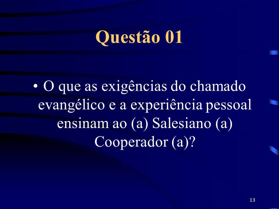 13 Questão 01 O que as exigências do chamado evangélico e a experiência pessoal ensinam ao (a) Salesiano (a) Cooperador (a)?
