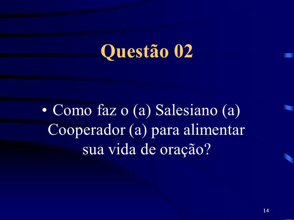 14 Questão 02 Como faz o (a) Salesiano (a) Cooperador (a) para alimentar sua vida de oração?