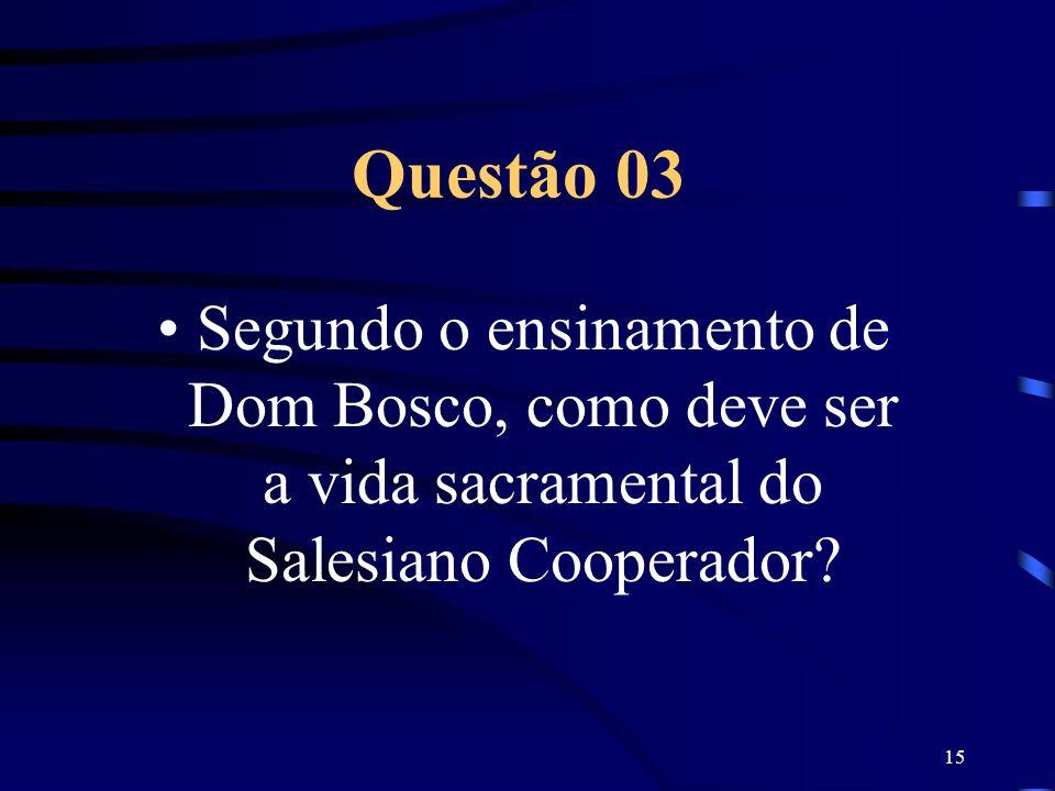 15 Questão 03 Segundo o ensinamento de Dom Bosco, como deve ser a vida sacramental do Salesiano Cooperador?