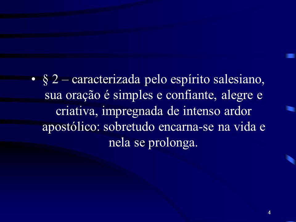 4 § 2 – caracterizada pelo espírito salesiano, sua oração é simples e confiante, alegre e criativa, impregnada de intenso ardor apostólico: sobretudo