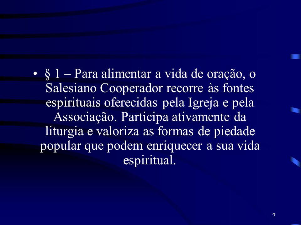 7 § 1 – Para alimentar a vida de oração, o Salesiano Cooperador recorre às fontes espirituais oferecidas pela Igreja e pela Associação. Participa ativ