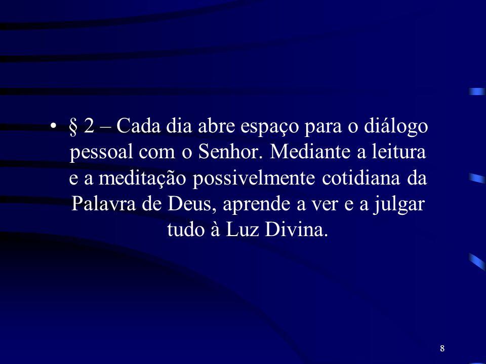 8 § 2 – Cada dia abre espaço para o diálogo pessoal com o Senhor. Mediante a leitura e a meditação possivelmente cotidiana da Palavra de Deus, aprende