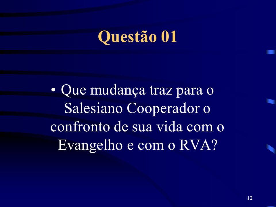12 Questão 01 Que mudança traz para o Salesiano Cooperador o confronto de sua vida com o Evangelho e com o RVA?