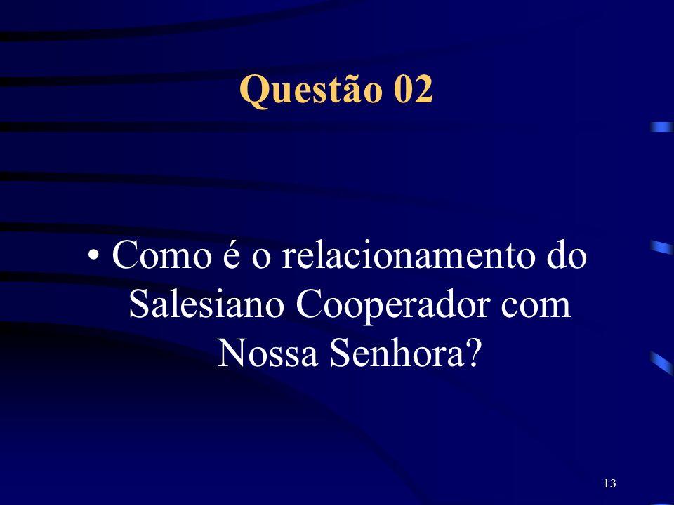 13 Questão 02 Como é o relacionamento do Salesiano Cooperador com Nossa Senhora?