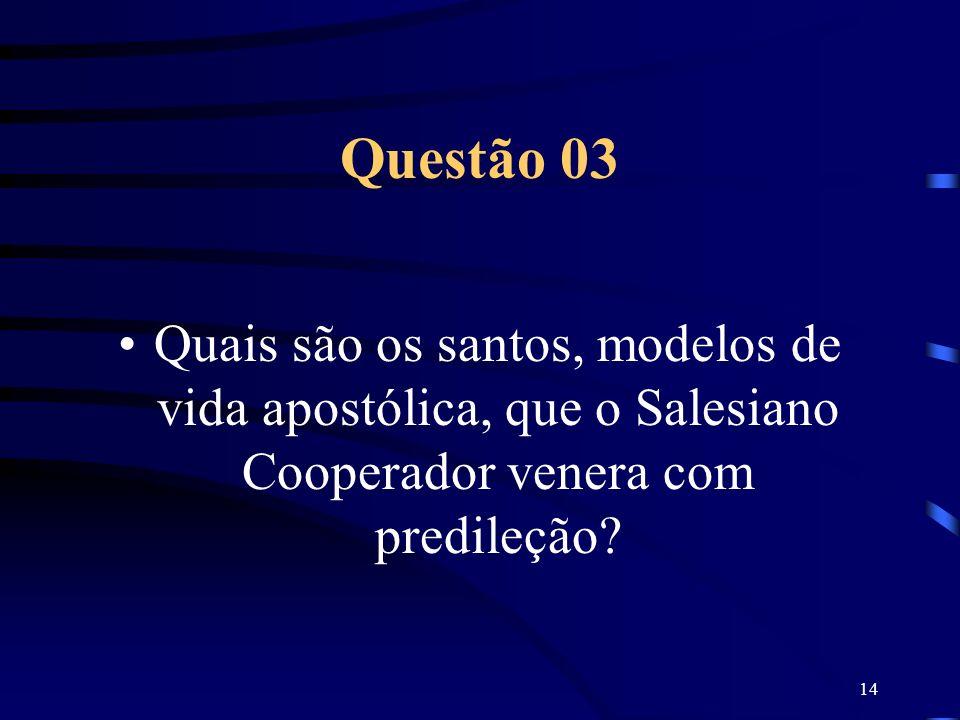 14 Questão 03 Quais são os santos, modelos de vida apostólica, que o Salesiano Cooperador venera com predileção?