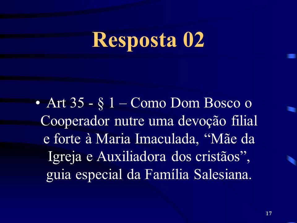 17 Resposta 02 Art 35 - § 1 – Como Dom Bosco o Cooperador nutre uma devoção filial e forte à Maria Imaculada, Mãe da Igreja e Auxiliadora dos cristãos