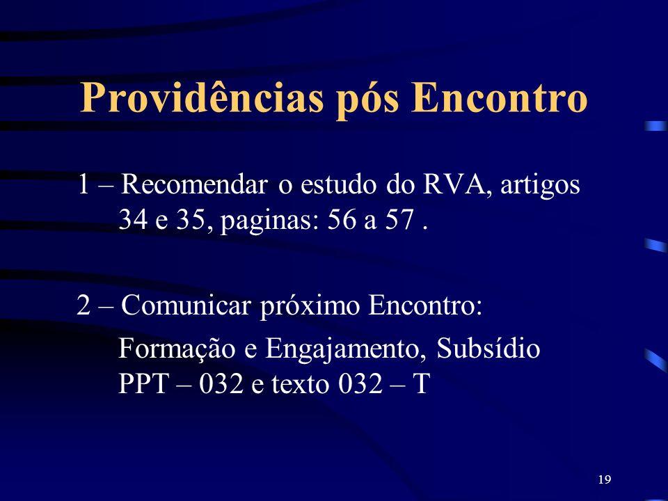 19 Providências pós Encontro 1 – Recomendar o estudo do RVA, artigos 34 e 35, paginas: 56 a 57. 2 – Comunicar próximo Encontro: Formação e Engajamento