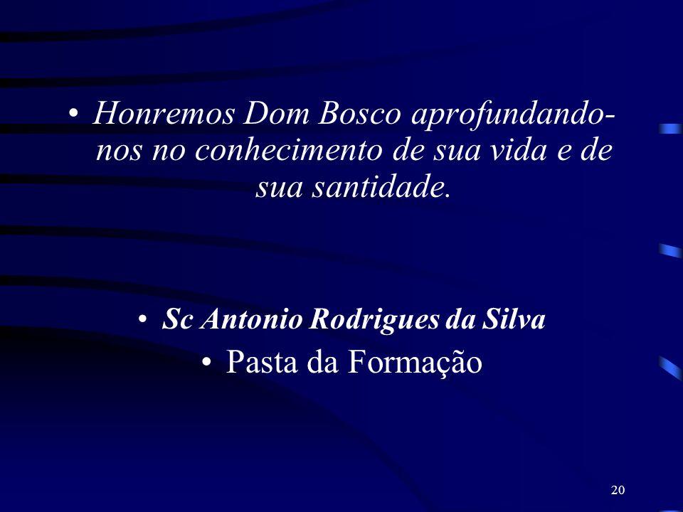 20 Honremos Dom Bosco aprofundando- nos no conhecimento de sua vida e de sua santidade. Sc Antonio Rodrigues da Silva Pasta da Formação