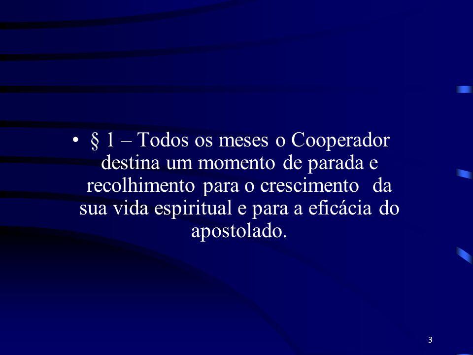 3 § 1 – Todos os meses o Cooperador destina um momento de parada e recolhimento para o crescimento da sua vida espiritual e para a eficácia do apostol