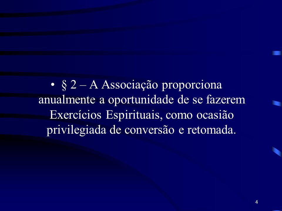 4 § 2 – A Associação proporciona anualmente a oportunidade de se fazerem Exercícios Espirituais, como ocasião privilegiada de conversão e retomada.