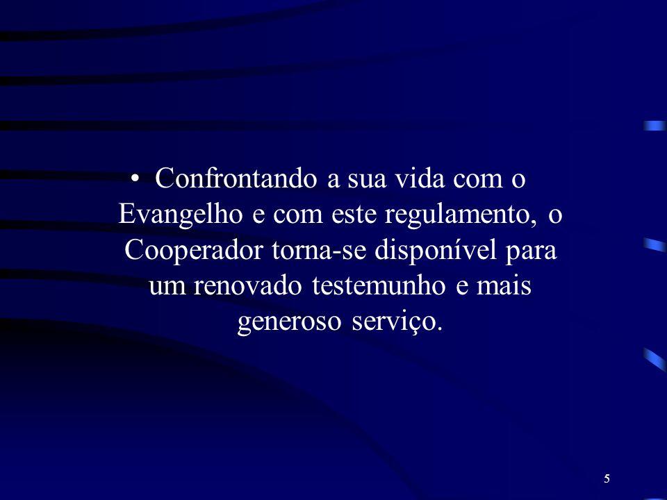 5 Confrontando a sua vida com o Evangelho e com este regulamento, o Cooperador torna-se disponível para um renovado testemunho e mais generoso serviço