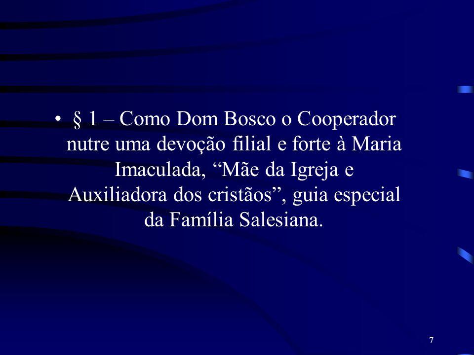 7 § 1 – Como Dom Bosco o Cooperador nutre uma devoção filial e forte à Maria Imaculada, Mãe da Igreja e Auxiliadora dos cristãos, guia especial da Fam