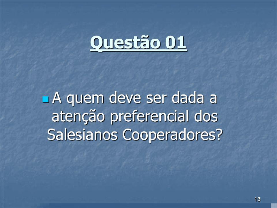 13 Questão 01 A quem deve ser dada a atenção preferencial dos Salesianos Cooperadores? A quem deve ser dada a atenção preferencial dos Salesianos Coop
