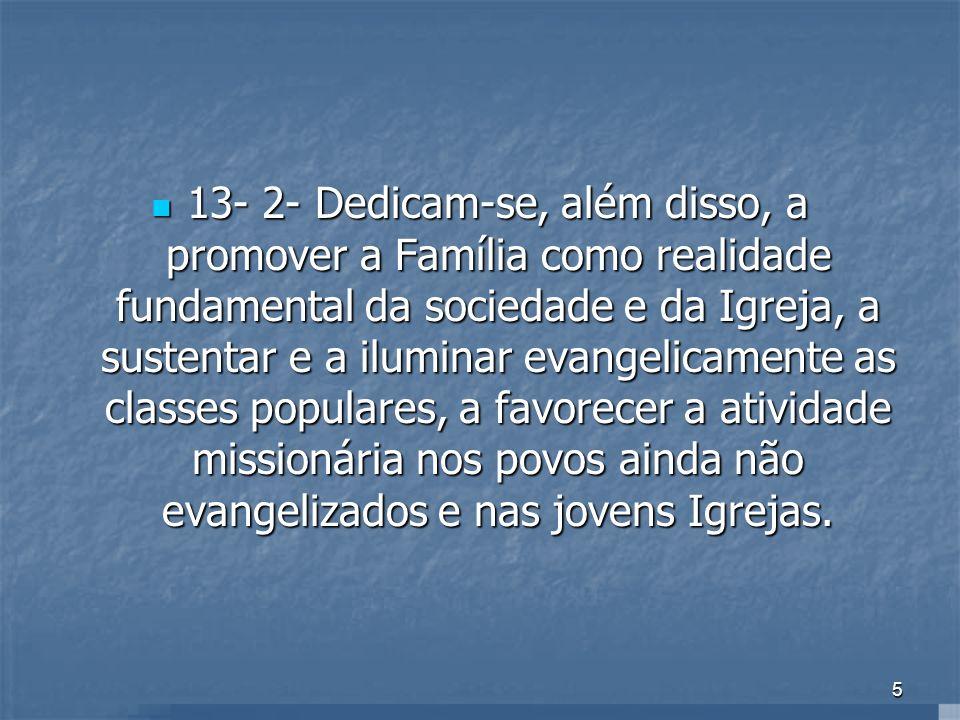 5 13- 2- Dedicam-se, além disso, a promover a Família como realidade fundamental da sociedade e da Igreja, a sustentar e a iluminar evangelicamente as