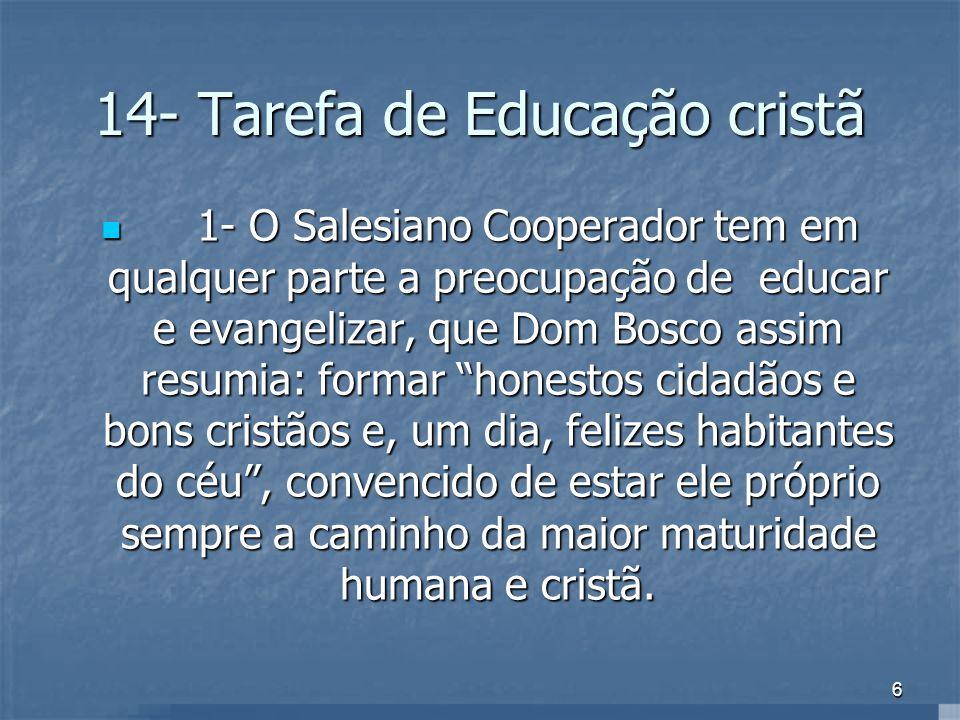6 14- Tarefa de Educação cristã 1- O Salesiano Cooperador tem em qualquer parte a preocupação de educar e evangelizar, que Dom Bosco assim resumia: fo