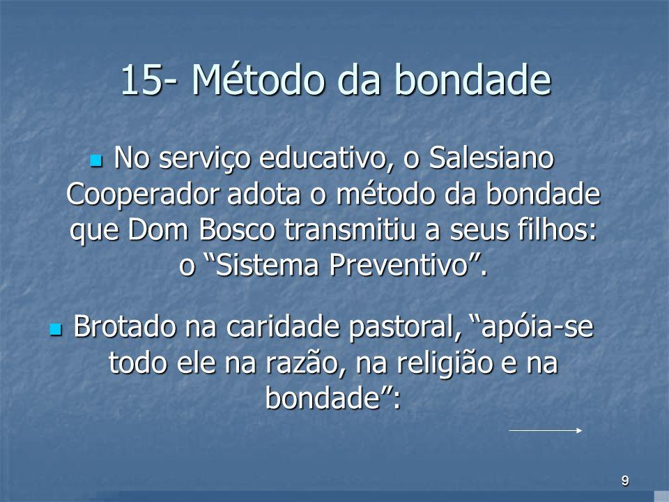 9 15- Método da bondade No serviço educativo, o Salesiano Cooperador adota o método da bondade que Dom Bosco transmitiu a seus filhos: o Sistema Preve
