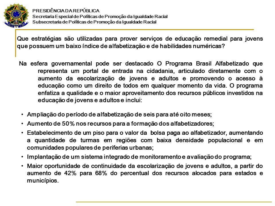 PRESIDÊNCIA DA REPÚBLICA Secretaria Especial de Políticas de Promoção da Igualdade Racial Subsecretaria de Políticas de Promoção da Igualdade Racial O programa se desenvolve a por meio de convênios com instituições alfabetizadoras de jovens e adultos, incluindo os sistemas de ensino municipais e estaduais.