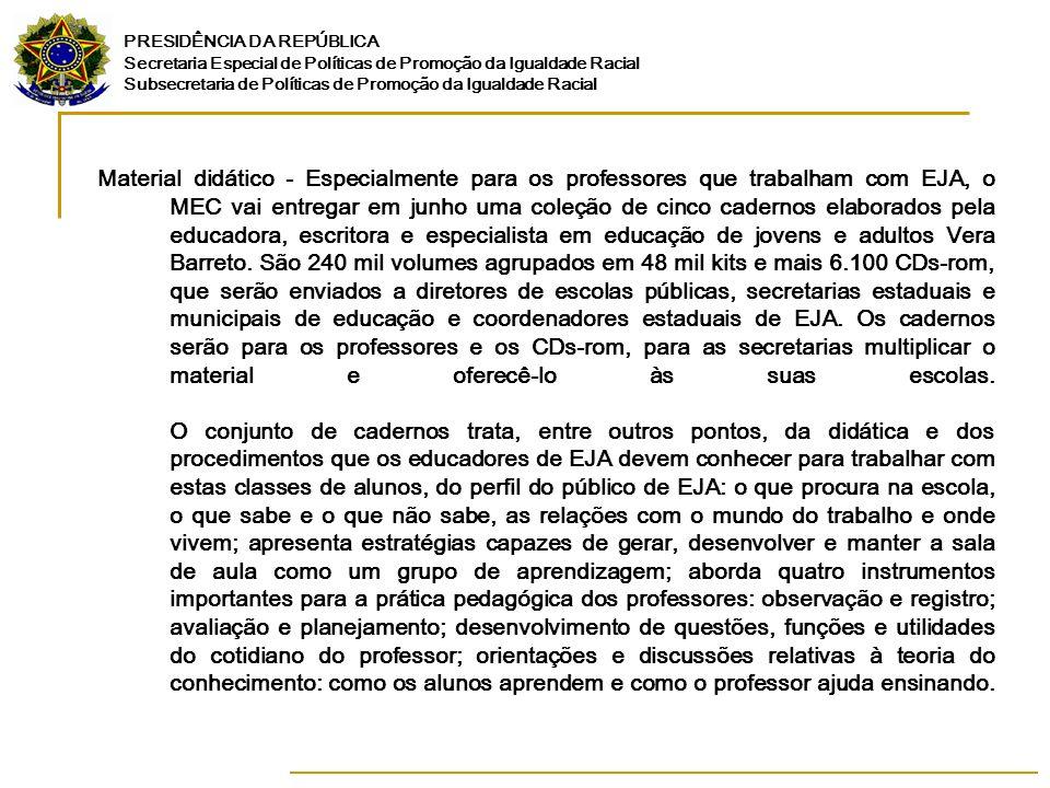 PRESIDÊNCIA DA REPÚBLICA Secretaria Especial de Políticas de Promoção da Igualdade Racial Subsecretaria de Políticas de Promoção da Igualdade Racial Universidades - Além das políticas públicas realizadas diretamente pelo MEC, professores são formados para EJA no ensino superior.