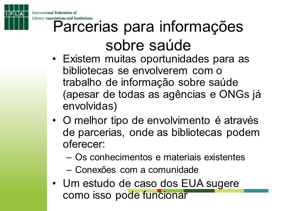 Parcerias para informações sobre saúde Existem muitas oportunidades para as bibliotecas se envolverem com o trabalho de informação sobre saúde (apesar