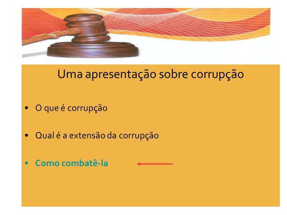 Uma apresentação sobre corrupção O que é corrupção Qual é a extensão da corrupção Como combatê-la