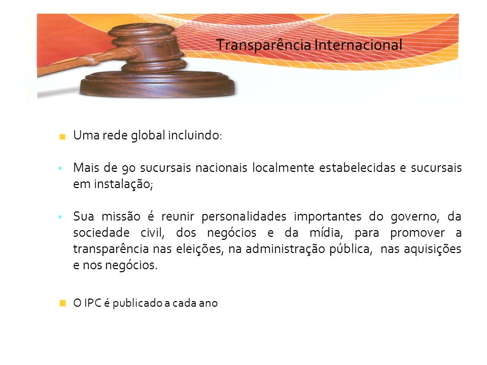 Transparência Internacional Uma rede global incluindo: Mais de 90 sucursais nacionais localmente estabelecidas e sucursais em instalação; Sua missão é