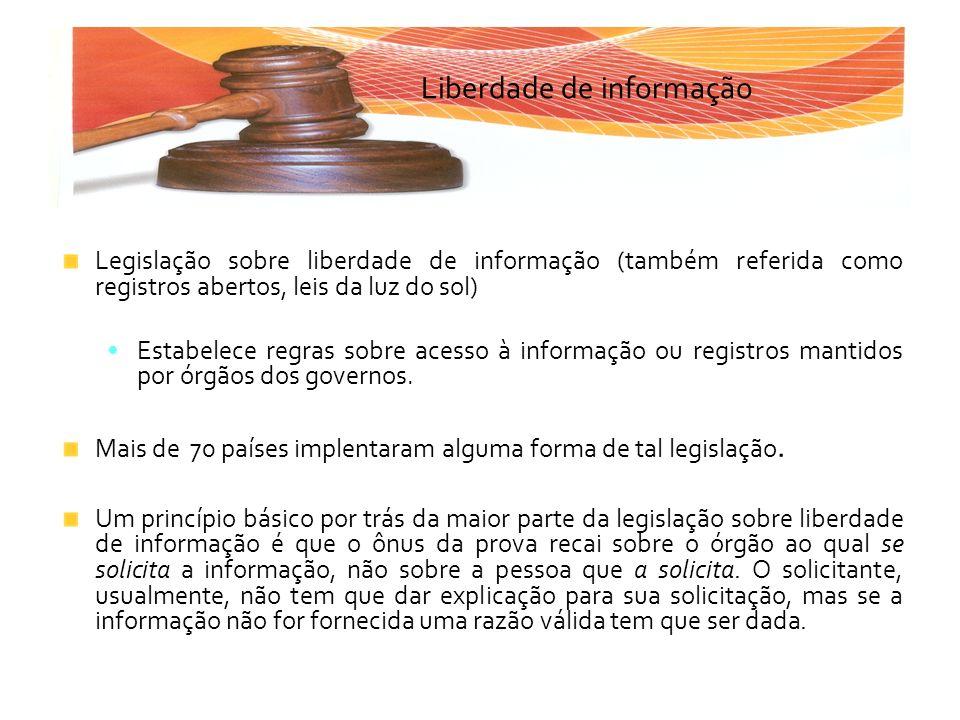 Liberdade de informação Legislação sobre liberdade de informação (também referida como registros abertos, leis da luz do sol) Estabelece regras sobre