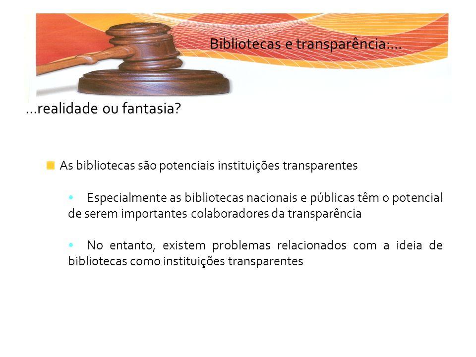 Bibliotecas e transparência:......realidade ou fantasia? As bibliotecas são potenciais instituições transparentes Especialmente as bibliotecas naciona