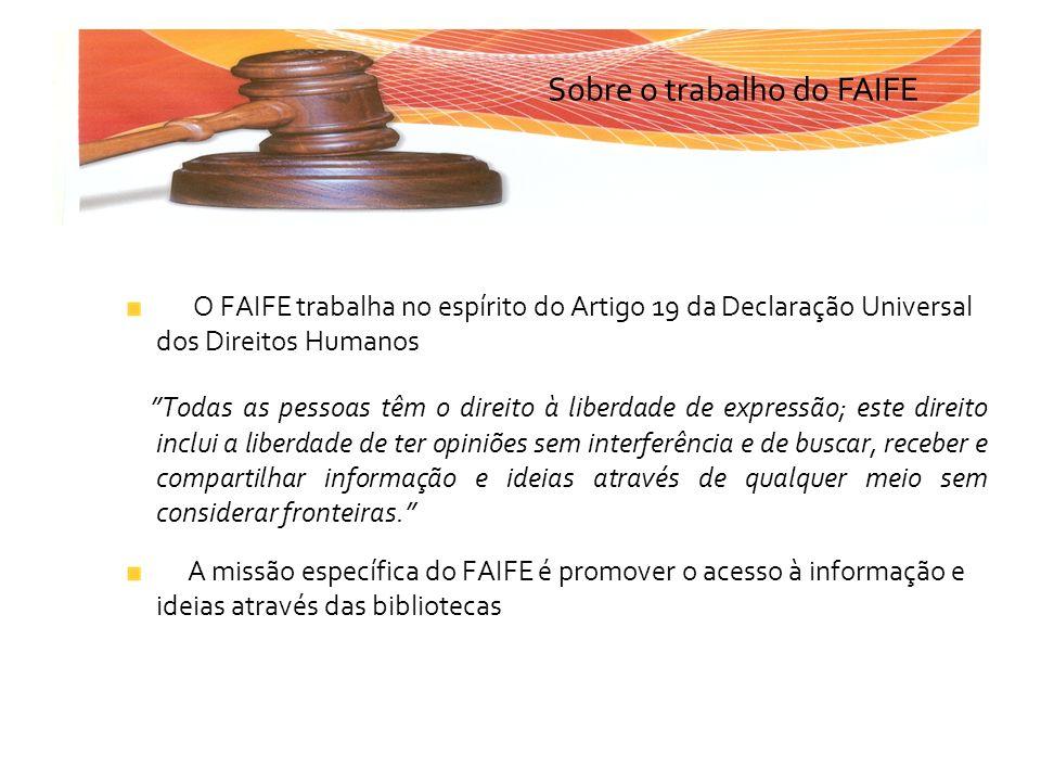 O FAIFE trabalha no espírito do Artigo 19 da Declaração Universal dos Direitos Humanos Todas as pessoas têm o direito à liberdade de expressão; este d
