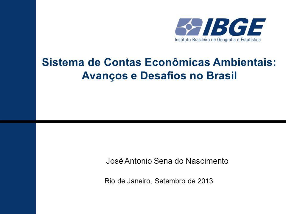 Sistema de Contas Econômicas Ambientais: Avanços e Desafios no Brasil Rio de Janeiro, Setembro de 2013 José Antonio Sena do Nascimento