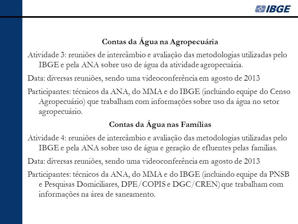 Contas da Água na Agropecuária Atividade 3: reuniões de intercâmbio e avaliação das metodologias utilizadas pelo IBGE e pela ANA sobre uso de água da