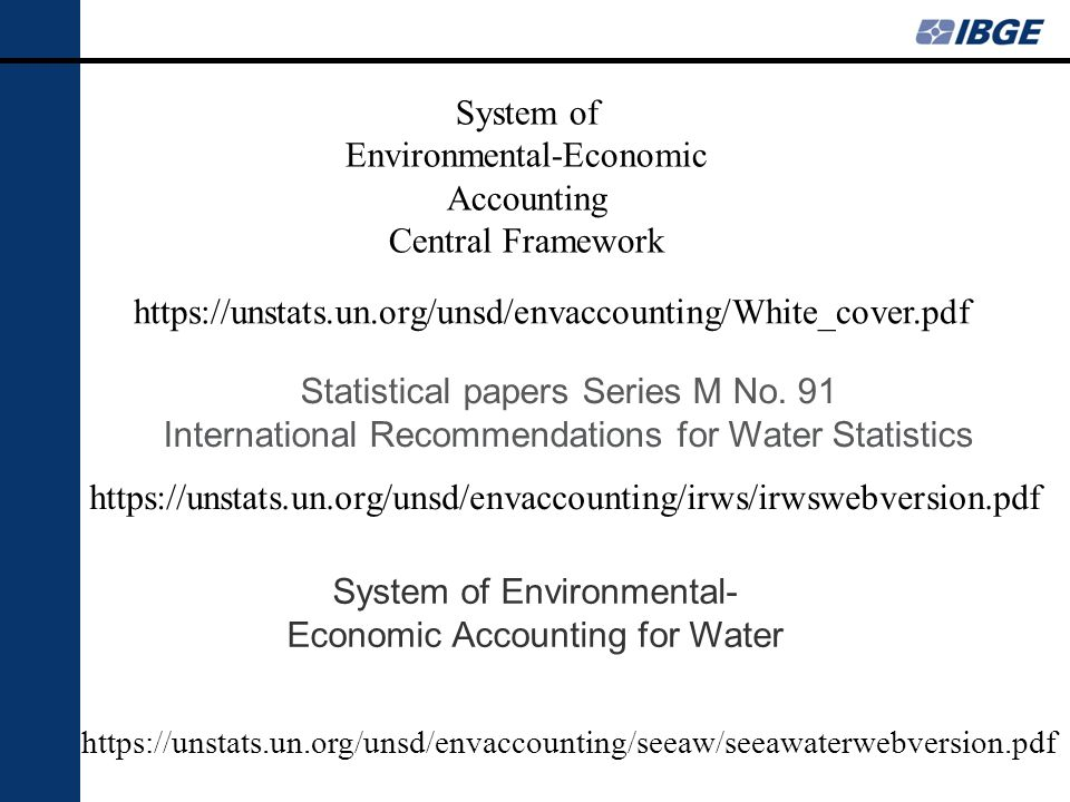 https://unstats.un.org/unsd/envaccounting/White_cover.pdf System of Environmental-Economic Accounting Central Framework https://unstats.un.org/unsd/en