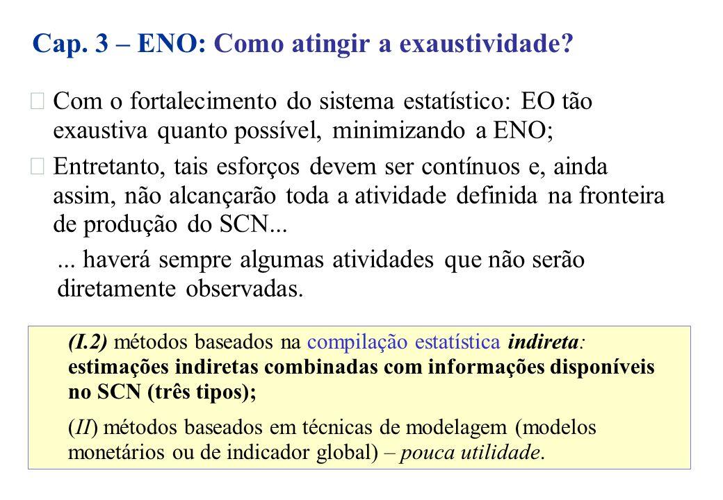 Com o fortalecimento do sistema estatístico: EO tão exaustiva quanto possível, minimizando a ENO; Entretanto, tais esforços devem ser contínuos e, ain