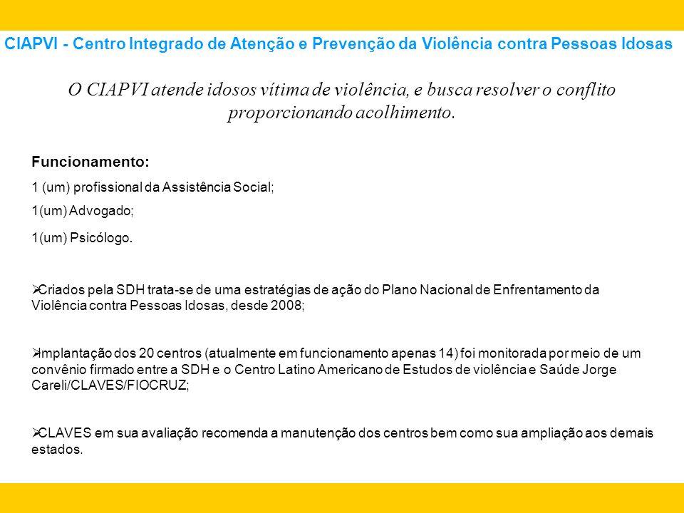 CIAPVI - Centro Integrado de Atenção e Prevenção da Violência contra Pessoas Idosas O CIAPVI atende idosos vítima de violência, e busca resolver o con