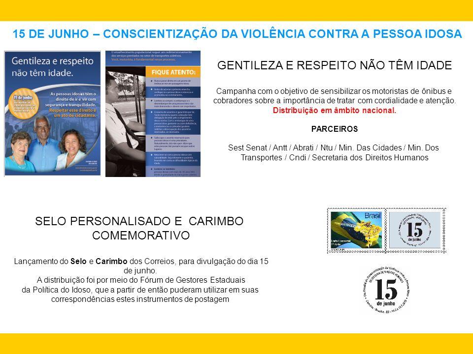 15 DE JUNHO – CONSCIENTIZAÇÃO DA VIOLÊNCIA CONTRA A PESSOA IDOSA GENTILEZA E RESPEITO NÃO TÊM IDADE Campanha com o objetivo de sensibilizar os motoris