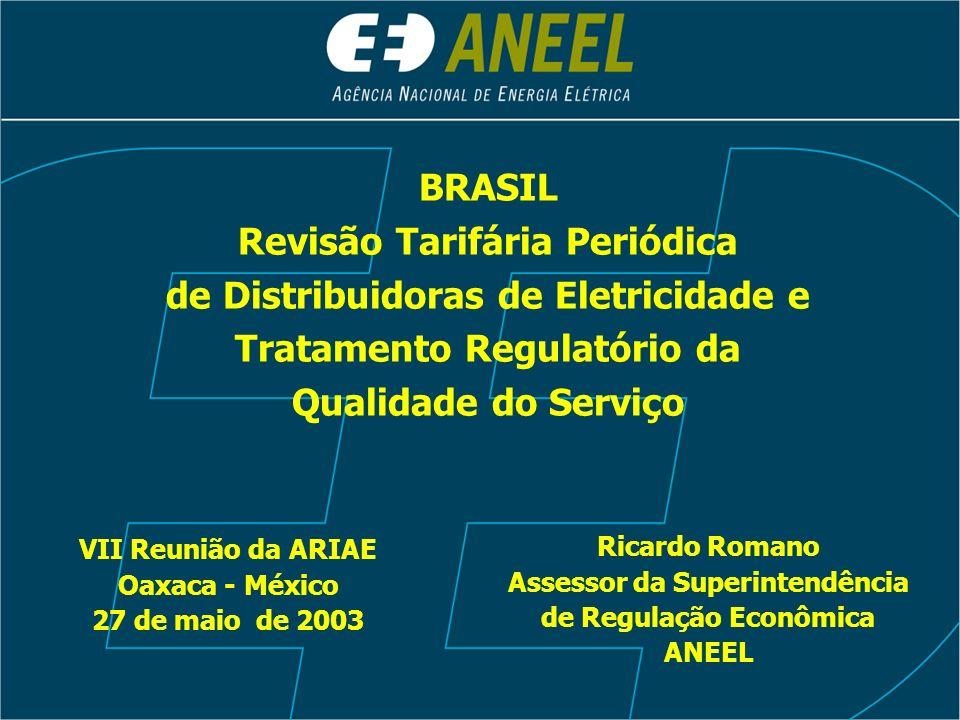 BRASIL Revisão Tarifária Periódica de Distribuidoras de Eletricidade e Tratamento Regulatório da Qualidade do Serviço VII Reunião da ARIAE Oaxaca - Mé