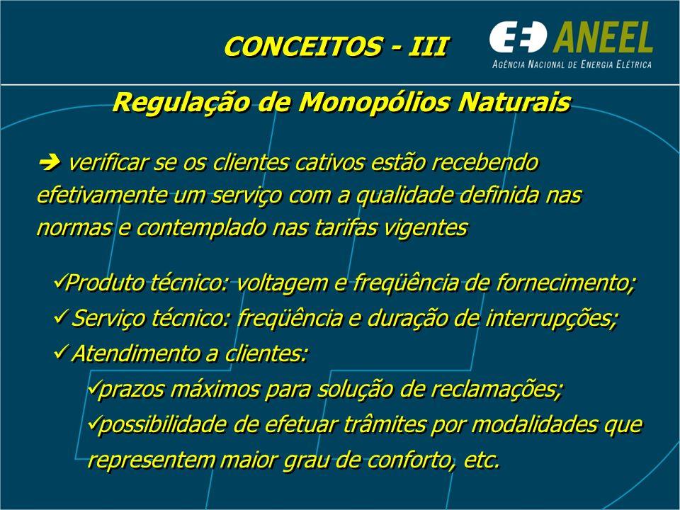Regulação de Monopólios Naturais verificar se os clientes cativos estão recebendo efetivamente um serviço com a qualidade definida nas normas e contem