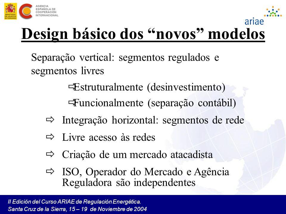 II Edición del Curso ARIAE de Regulación Energética. Santa Cruz de la Sierra, 15 – 19 de Noviembre de 2004 Design básico dos novos modelos Separação v